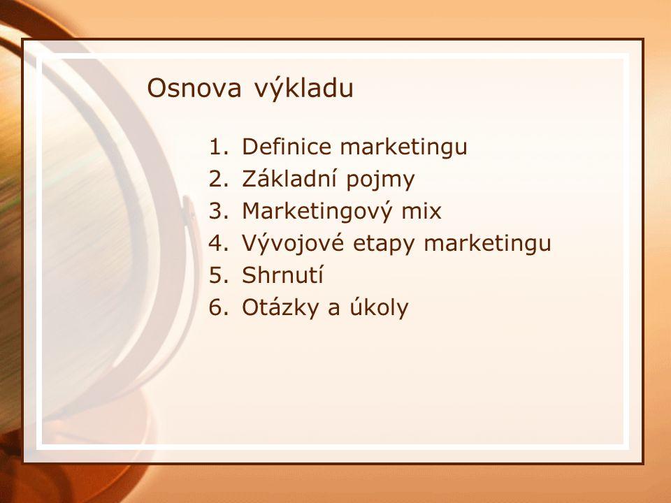 Osnova výkladu 1.Definice marketingu 2.Základní pojmy 3.Marketingový mix 4.Vývojové etapy marketingu 5.Shrnutí 6.Otázky a úkoly