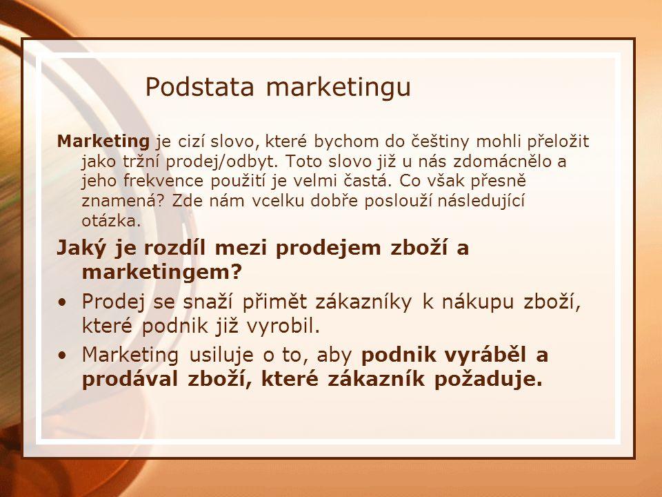 Podstata marketingu Marketing je cizí slovo, které bychom do češtiny mohli přeložit jako tržní prodej/odbyt.