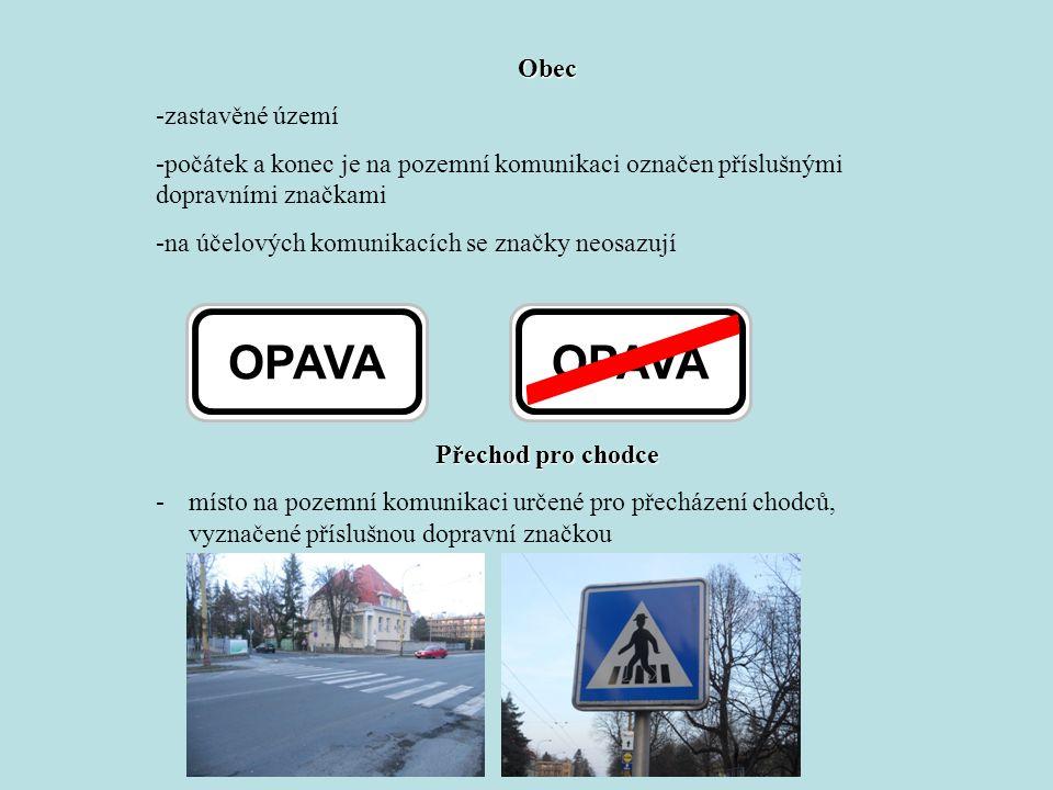 Obec -zastavěné území -počátek a konec je na pozemní komunikaci označen příslušnými dopravními značkami -na účelových komunikacích se značky neosazují Přechod pro chodce -místo na pozemní komunikaci určené pro přecházení chodců, vyznačené příslušnou dopravní značkou OPAVA