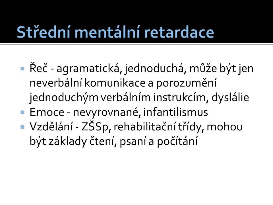  Řeč - agramatická, jednoduchá, může být jen neverbální komunikace a porozumění jednoduchým verbálním instrukcím, dyslálie  Emoce - nevyrovnané, infantilismus  Vzdělání - ZŠSp, rehabilitační třídy, mohou být základy čtení, psaní a počítání