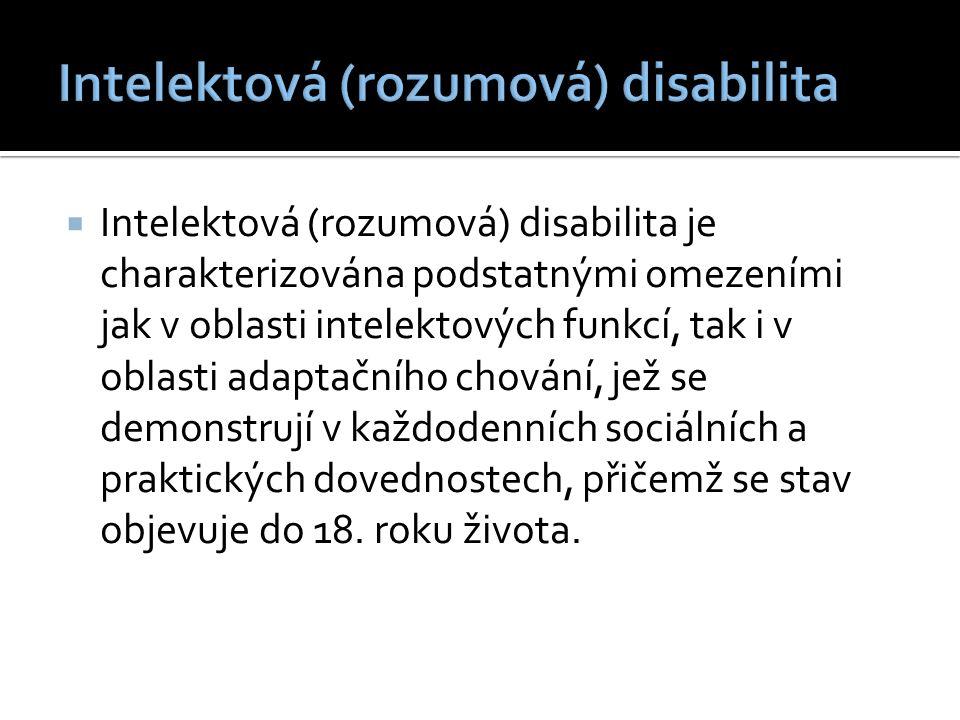  Intelektová (rozumová) disabilita je charakterizována podstatnými omezeními jak v oblasti intelektových funkcí, tak i v oblasti adaptačního chování, jež se demonstrují v každodenních sociálních a praktických dovednostech, přičemž se stav objevuje do 18.