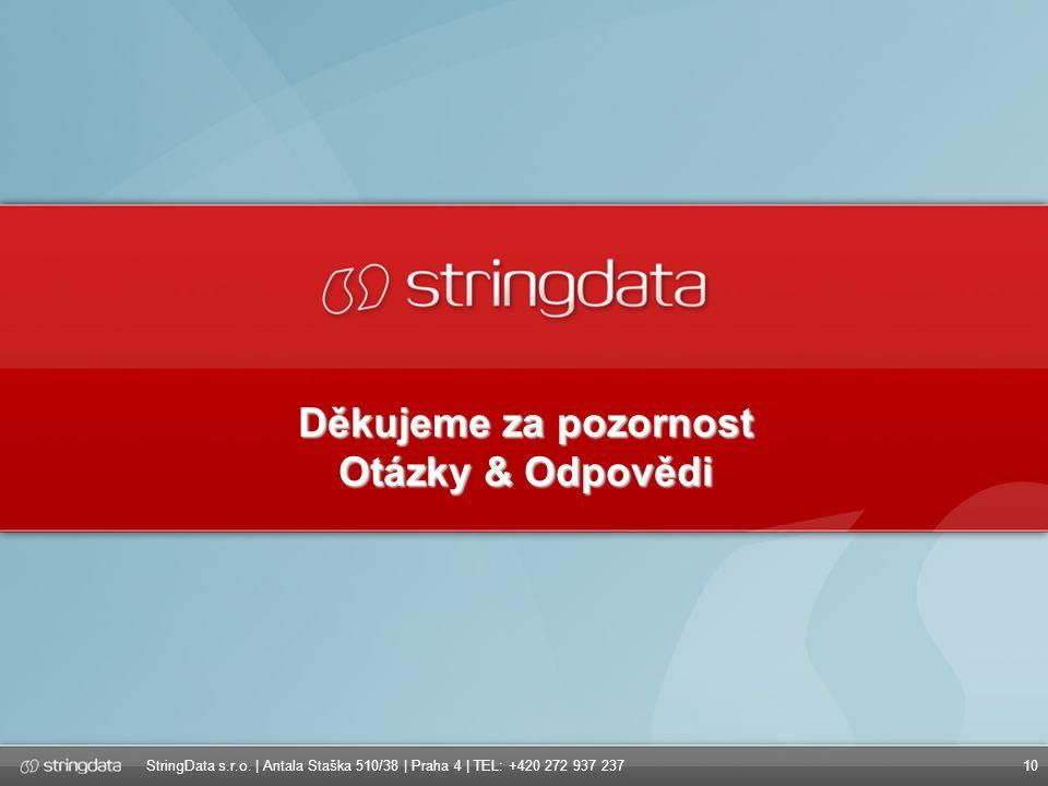 10 Děkujeme za pozornost Otázky & Odpovědi StringData s.r.o.