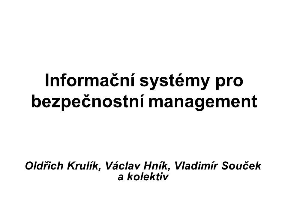 Informační systémy pro bezpečnostní management Oldřich Krulík, Václav Hník, Vladimír Souček a kolektiv