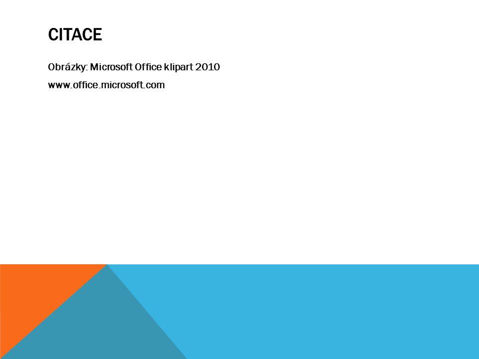 CITACE Obrázky: Microsoft Office klipart 2010 www.office.microsoft.com