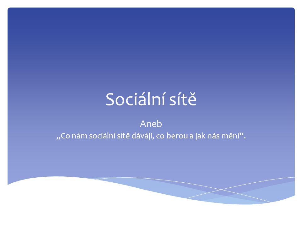 """Sociální sítě Aneb """"Co nám sociální sítě dávájí, co berou a jak nás mění ."""