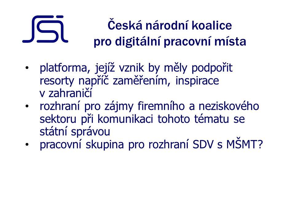 Česká národní koalice pro digitální pracovní místa platforma, jejíž vznik by měly podpořit resorty napříč zaměřením, inspirace v zahraničí rozhraní pro zájmy firemního a neziskového sektoru při komunikaci tohoto tématu se státní správou pracovní skupina pro rozhraní SDV s MŠMT