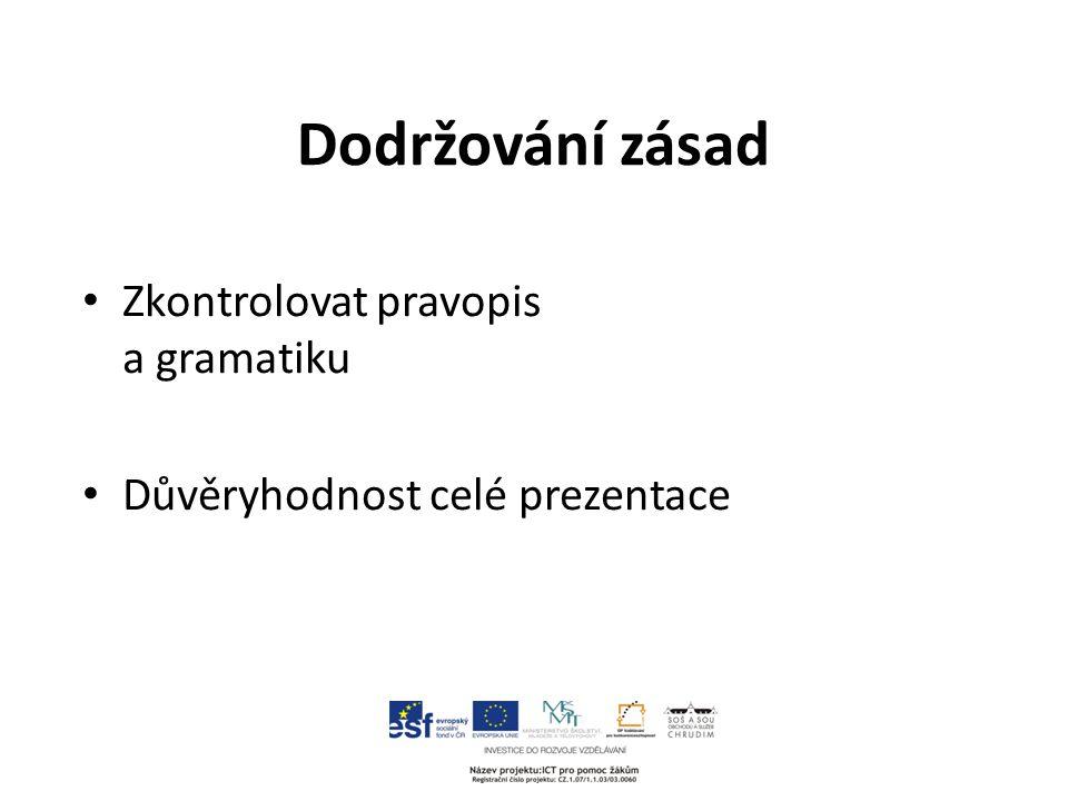 Dodržování zásad Zkontrolovat pravopis a gramatiku Důvěryhodnost celé prezentace