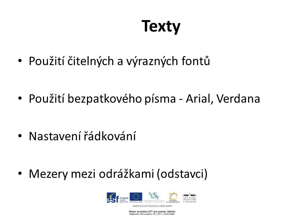 Texty Použití čitelných a výrazných fontů Použití bezpatkového písma - Arial, Verdana Nastavení řádkování Mezery mezi odrážkami (odstavci)