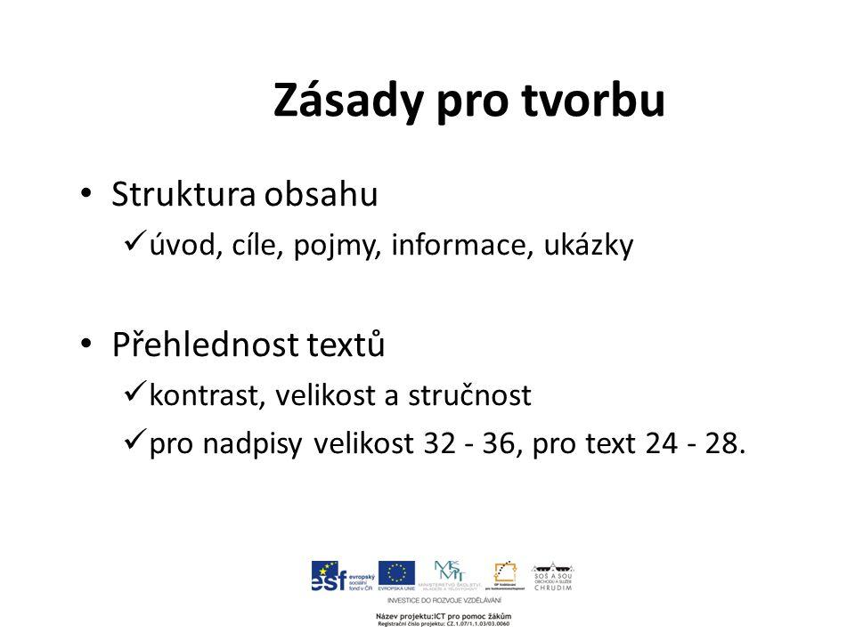 Zásady pro tvorbu Struktura obsahu úvod, cíle, pojmy, informace, ukázky Přehlednost textů kontrast, velikost a stručnost pro nadpisy velikost 32 - 36, pro text 24 - 28.