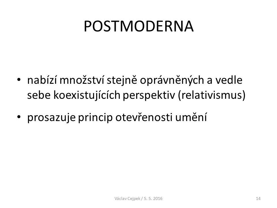 POSTMODERNA nabízí množství stejně oprávněných a vedle sebe koexistujících perspektiv (relativismus) prosazuje princip otevřenosti umění Václav Cejpek / 5.