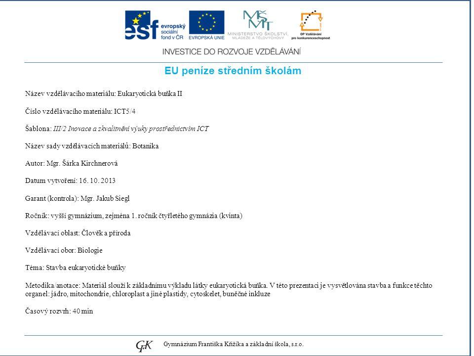 genetických pojmů EU peníze středním školám Název vzdělávacího materiálu: Eukaryotická buňka II Číslo vzdělávacího materiálu: ICT5/4 Šablona: III/2 Inovace a zkvalitnění výuky prostřednictvím ICT Název sady vzdělávacích materiálů: Botanika Autor: Mgr.
