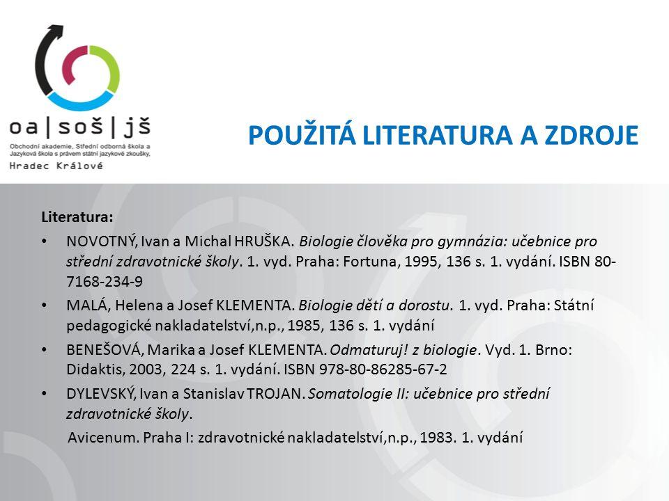 POUŽITÁ LITERATURA A ZDROJE Literatura: NOVOTNÝ, Ivan a Michal HRUŠKA. Biologie člověka pro gymnázia: učebnice pro střední zdravotnické školy. 1. vyd.