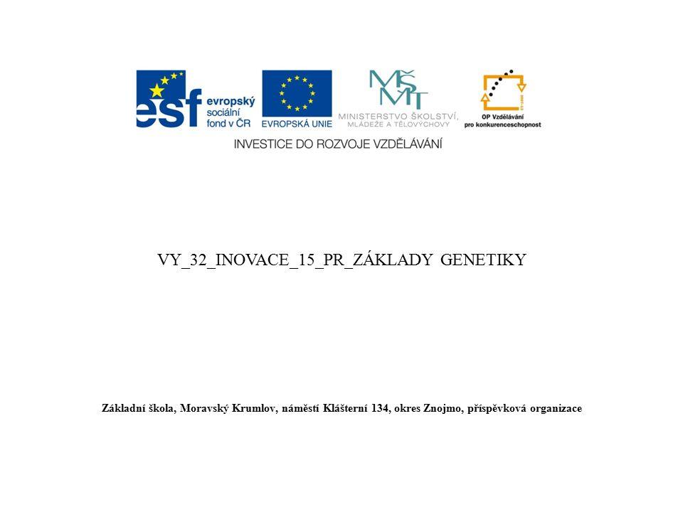 VY_32_INOVACE_15_PR_ZÁKLADY GENETIKY Základní škola, Moravský Krumlov, náměstí Klášterní 134, okres Znojmo, příspěvková organizace