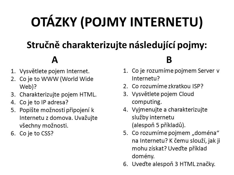 OTÁZKY (POJMY INTERNETU) Stručně charakterizujte následující pojmy: A B 1.Vysvětlete pojem Internet.