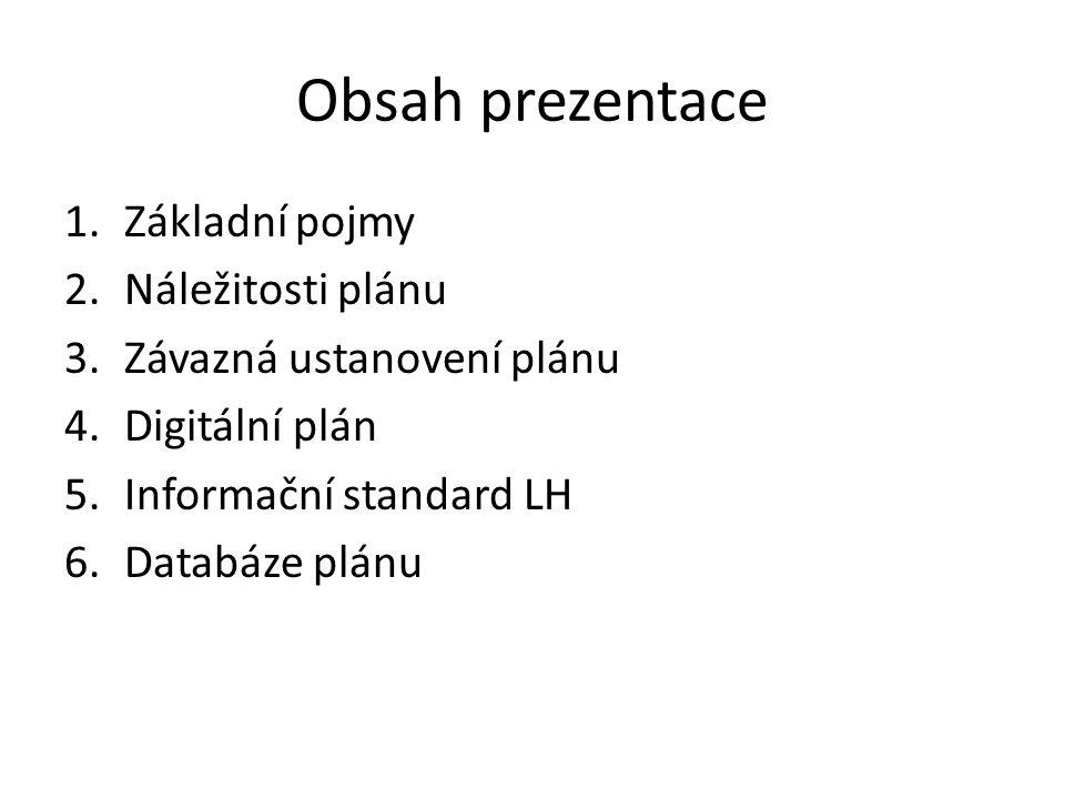 Obsah prezentace 1.Základní pojmy 2.Náležitosti plánu 3.Závazná ustanovení plánu 4.Digitální plán 5.Informační standard LH 6.Databáze plánu