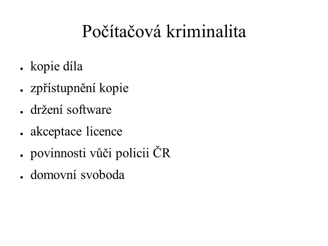 Počítačová kriminalita ● kopie díla ● zpřístupnění kopie ● držení software ● akceptace licence ● povinnosti vůči policii ČR ● domovní svoboda