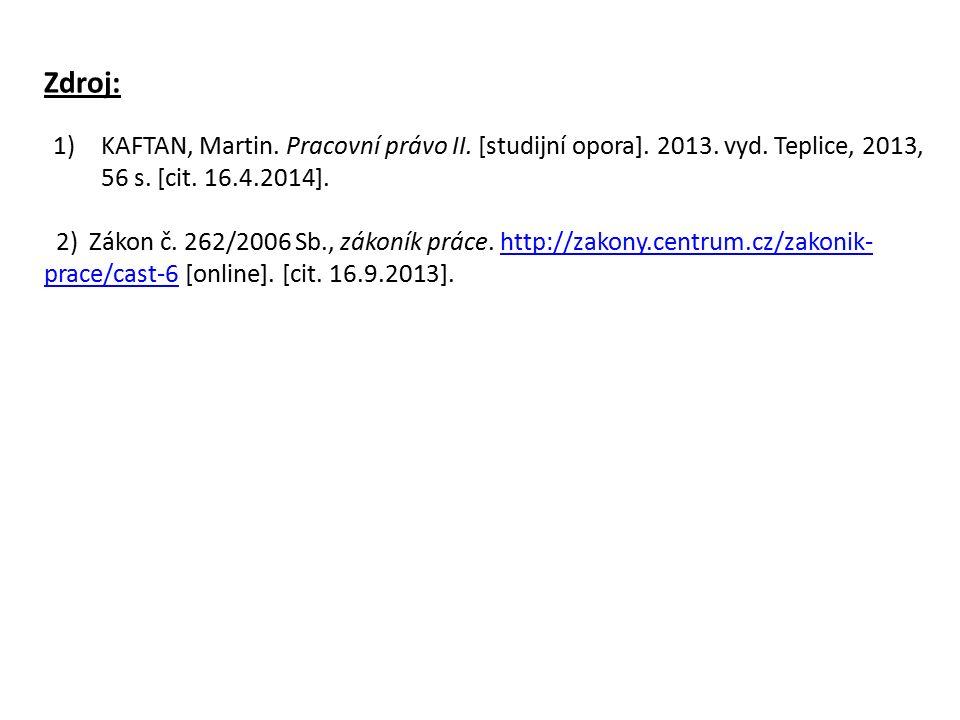Zdroj: 1)KAFTAN, Martin. Pracovní právo II. [studijní opora].