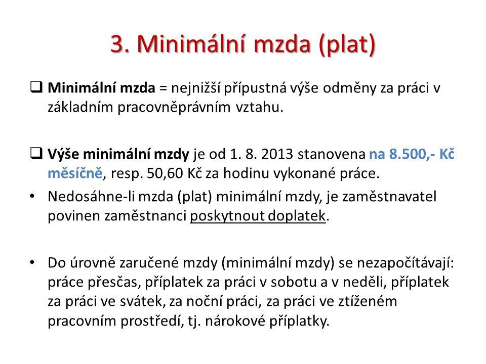 3. Minimální mzda (plat)  Minimální mzda = nejnižší přípustná výše odměny za práci v základním pracovněprávním vztahu.  Výše minimální mzdy je od 1.