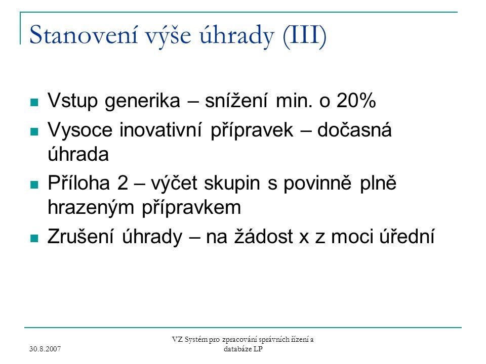 30.8.2007 VZ Systém pro zpracování správních řízení a databáze LP Stanovení výše úhrady (III) Vstup generika – snížení min.