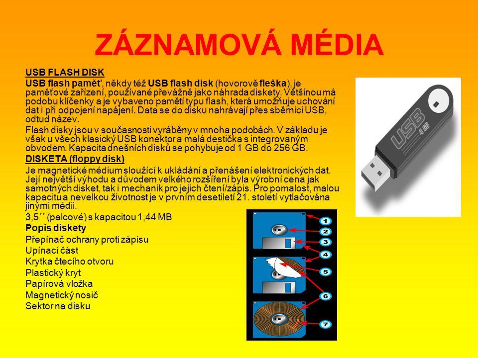 ZÁZNAMOVÁ MÉDIA USB FLASH DISK USB flash paměť, někdy též USB flash disk (hovorově fleška), je paměťové zařízení, používané převážně jako náhrada diskety.