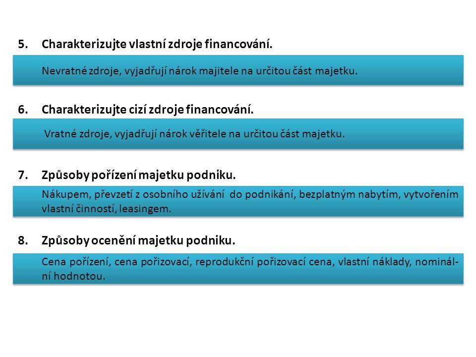 5.Charakterizujte vlastní zdroje financování. 6.Charakterizujte cizí zdroje financování. 7.Způsoby pořízení majetku podniku. 8.Způsoby ocenění majetku