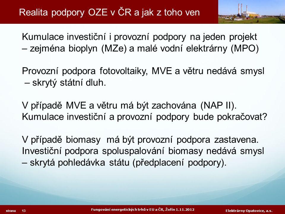 Realita podpory OZE v ČR a jak z toho ven Fungování energetických trhů v EU a ČR, Žofín 1.11.2012 strana 13 Elektrárny Opatovice, a.s.