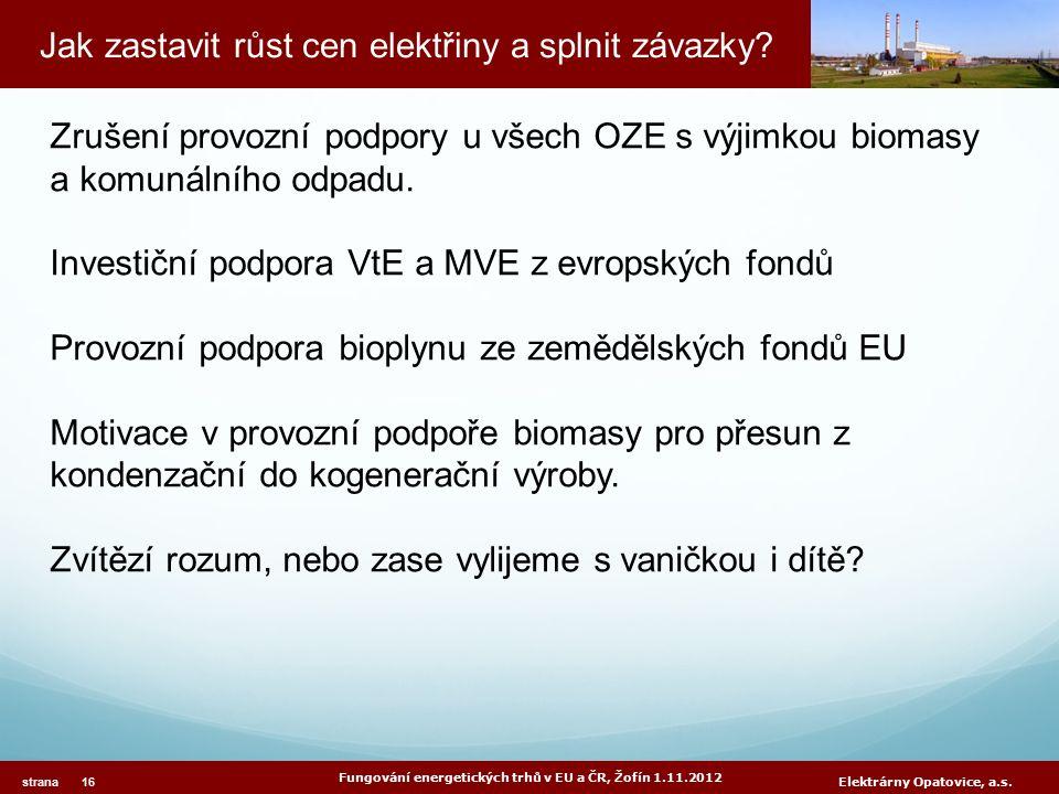 Jak zastavit růst cen elektřiny a splnit závazky? Fungování energetických trhů v EU a ČR, Žofín 1.11.2012 strana 16 Elektrárny Opatovice, a.s. Zrušení