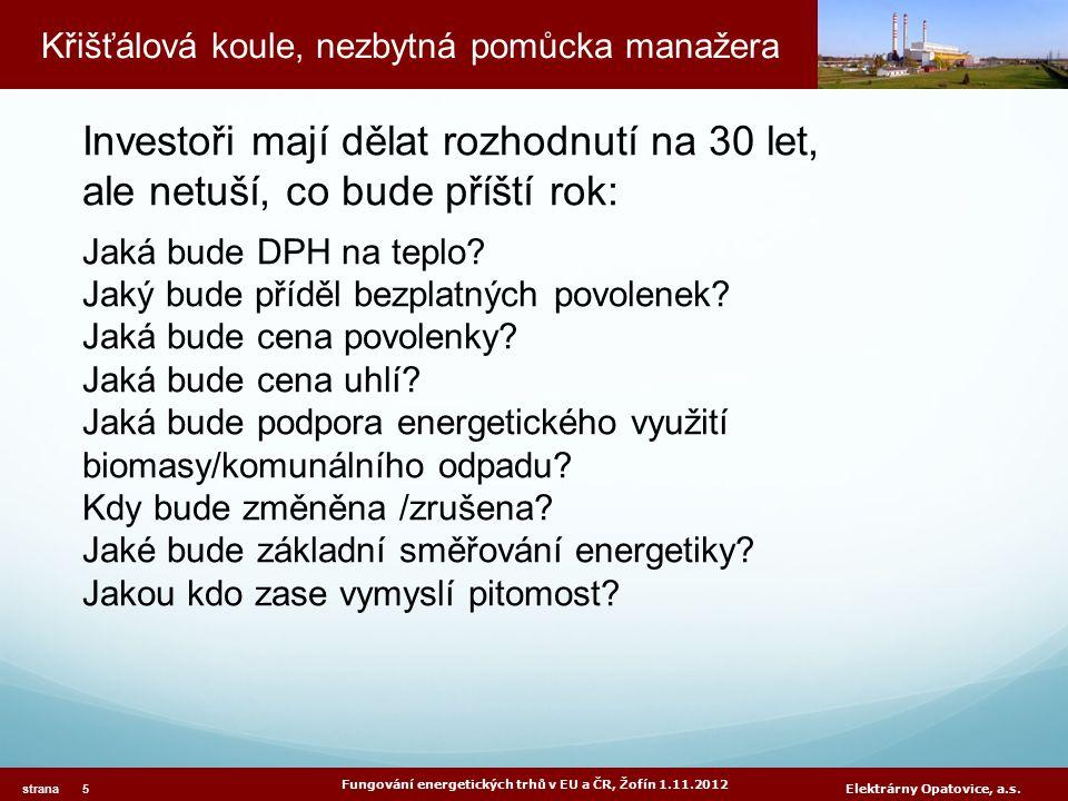 Křišťálová koule, nezbytná pomůcka manažera Fungování energetických trhů v EU a ČR, Žofín 1.11.2012 strana 5 Elektrárny Opatovice, a.s.