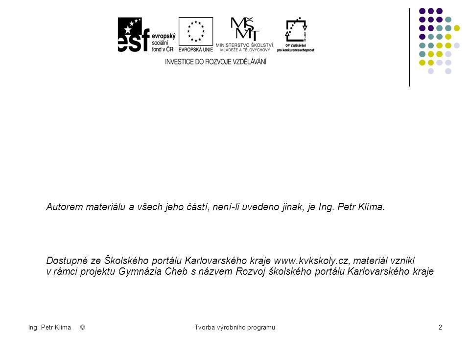 Ing.Petr Klíma ©Tvorba výrobního programu13 3. Určení objemů výroby jednotlivých výrobků 2.