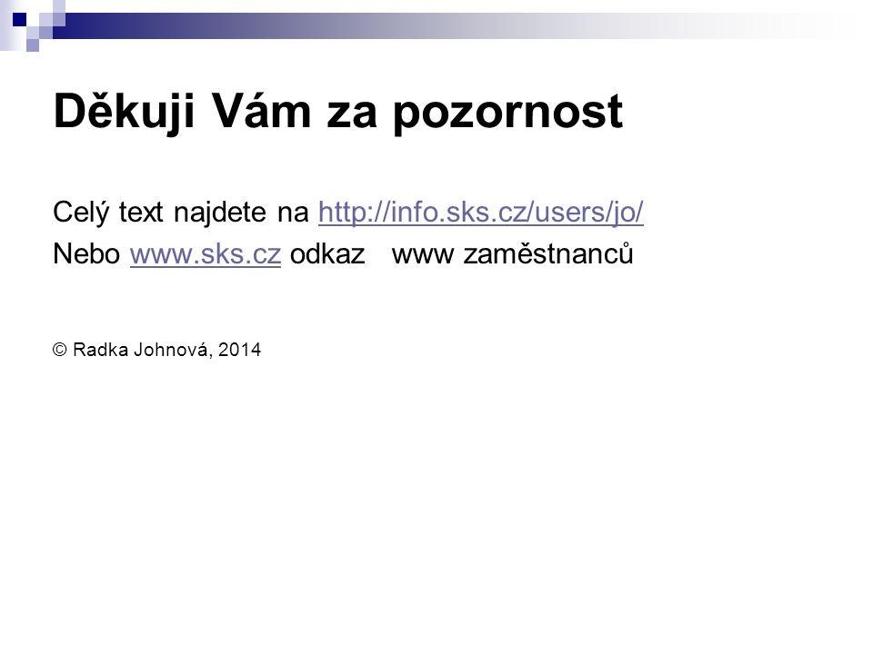 Děkuji Vám za pozornost Celý text najdete na http://info.sks.cz/users/jo/http://info.sks.cz/users/jo/ Nebo www.sks.cz odkaz www zaměstnancůwww.sks.cz © Radka Johnová, 2014