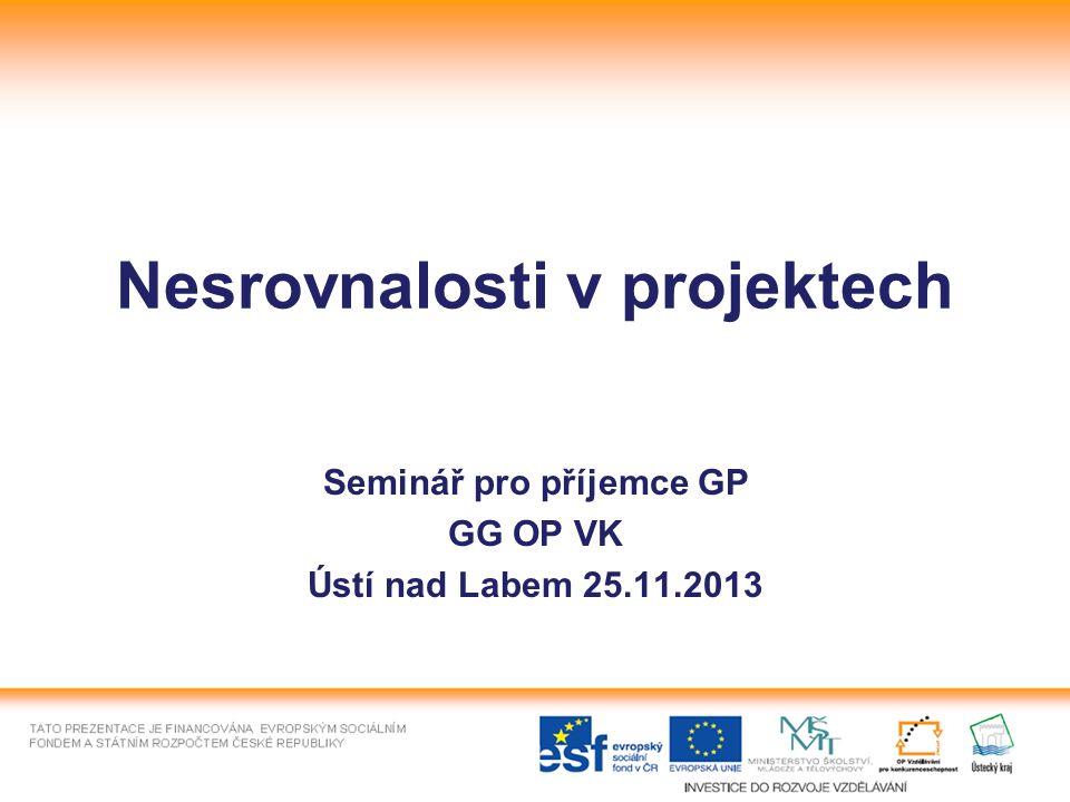 Nesrovnalosti v projektech Seminář pro příjemce GP GG OP VK Ústí nad Labem 25.11.2013