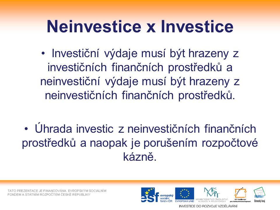 Neinvestice x Investice Investiční výdaje musí být hrazeny z investičních finančních prostředků a neinvestiční výdaje musí být hrazeny z neinvestičních finančních prostředků.