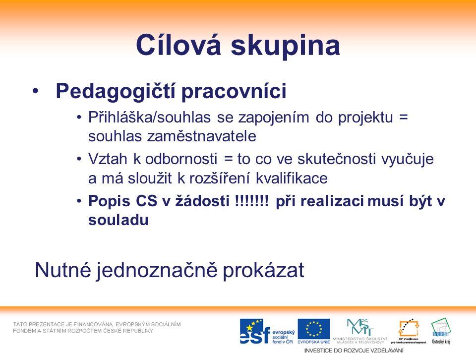 Cílová skupina Pedagogičtí pracovníci Přihláška/souhlas se zapojením do projektu = souhlas zaměstnavatele Vztah k odbornosti = to co ve skutečnosti vy