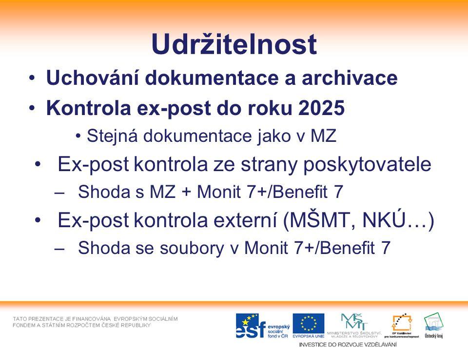 Udržitelnost Uchování dokumentace a archivace Kontrola ex-post do roku 2025 Stejná dokumentace jako v MZ Ex-post kontrola ze strany poskytovatele –Shoda s MZ + Monit 7+/Benefit 7 Ex-post kontrola externí (MŠMT, NKÚ…) –Shoda se soubory v Monit 7+/Benefit 7