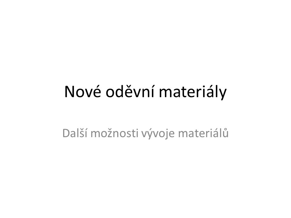 Nové oděvní materiály Další možnosti vývoje materiálů