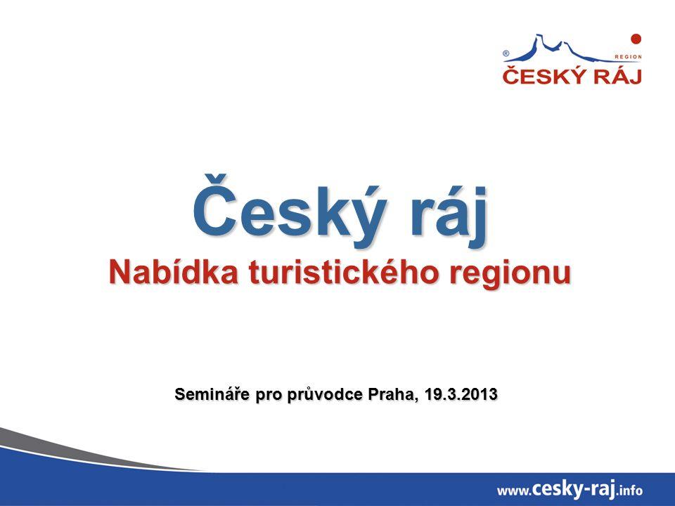 Český ráj Nabídka turistického regionu Semináře pro průvodce Praha, 19.3.2013