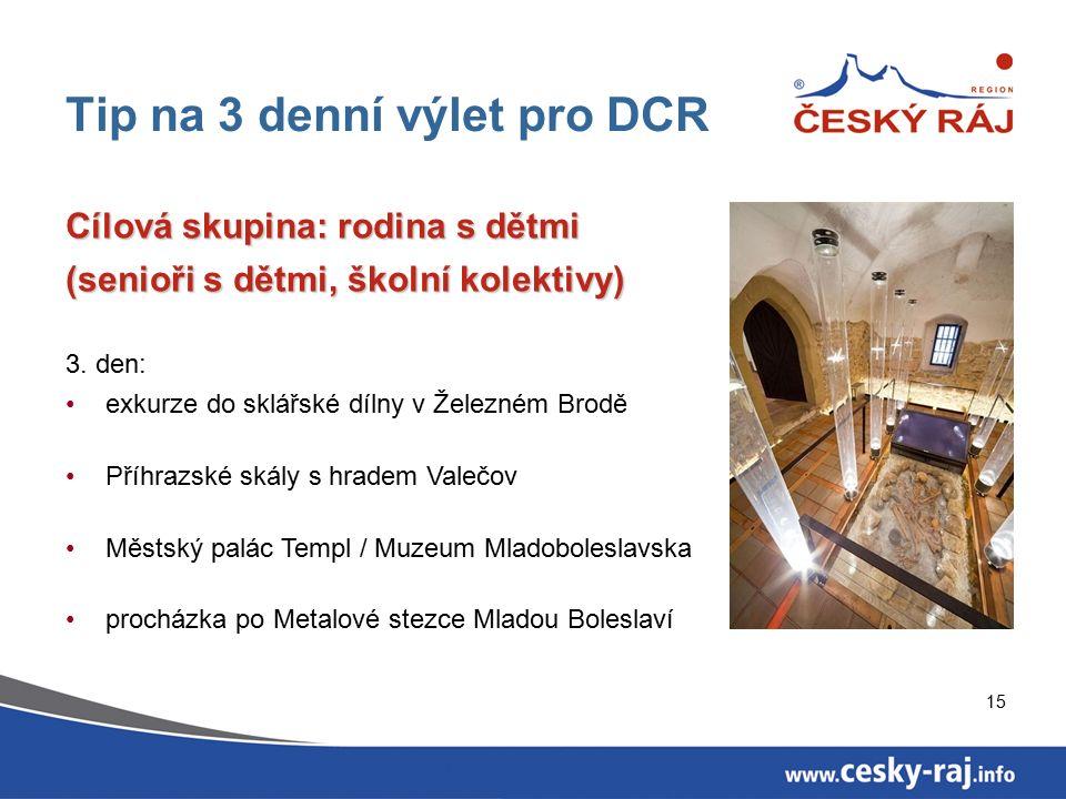15 Tip na 3 denní výlet pro DCR Cílová skupina: rodina s dětmi (senioři s dětmi, školní kolektivy) 3.