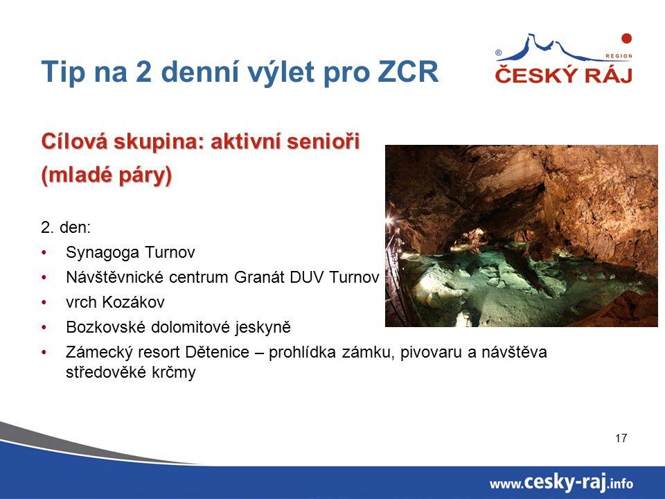 17 Tip na 2 denní výlet pro ZCR Cílová skupina: aktivní senioři (mladé páry) 2.
