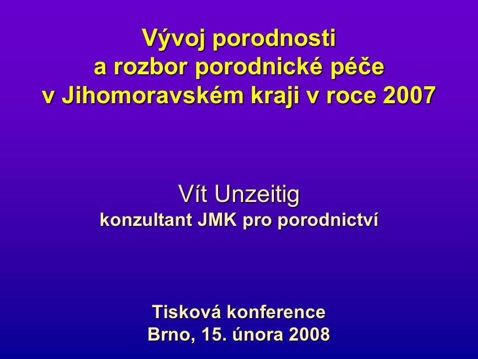 Vývoj porodnosti a rozbor porodnické péče v Jihomoravském kraji v roce 2007 Vít Unzeitig konzultant JMK pro porodnictví Tisková konference Brno, 15.