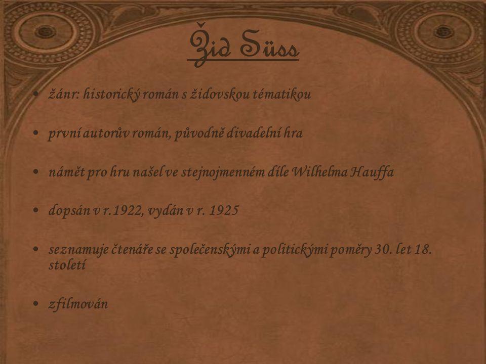 Žid Süss žánr: historický román s židovskou tématikou první autorův román, původně divadelní hra námět pro hru našel ve stejnojmenném díle Wilhelma Hauffa dopsán v r.1922, vydán v r.