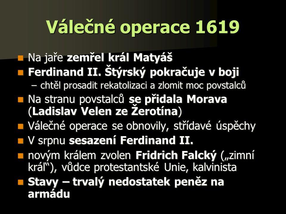 Válečné operace 1619 Na jaře zemřel král Matyáš Na jaře zemřel král Matyáš Ferdinand II.