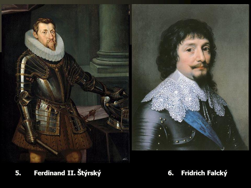 5. Ferdinand II. Štýrský 6. Fridrich Falcký