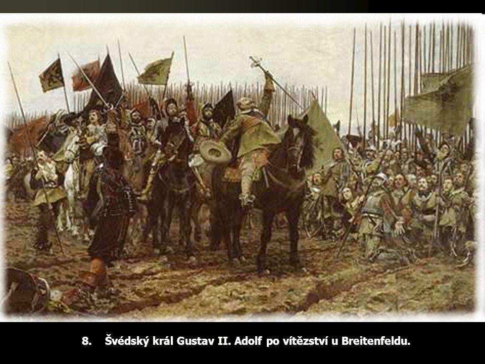 8. Švédský král Gustav II. Adolf po vítězství u Breitenfeldu.