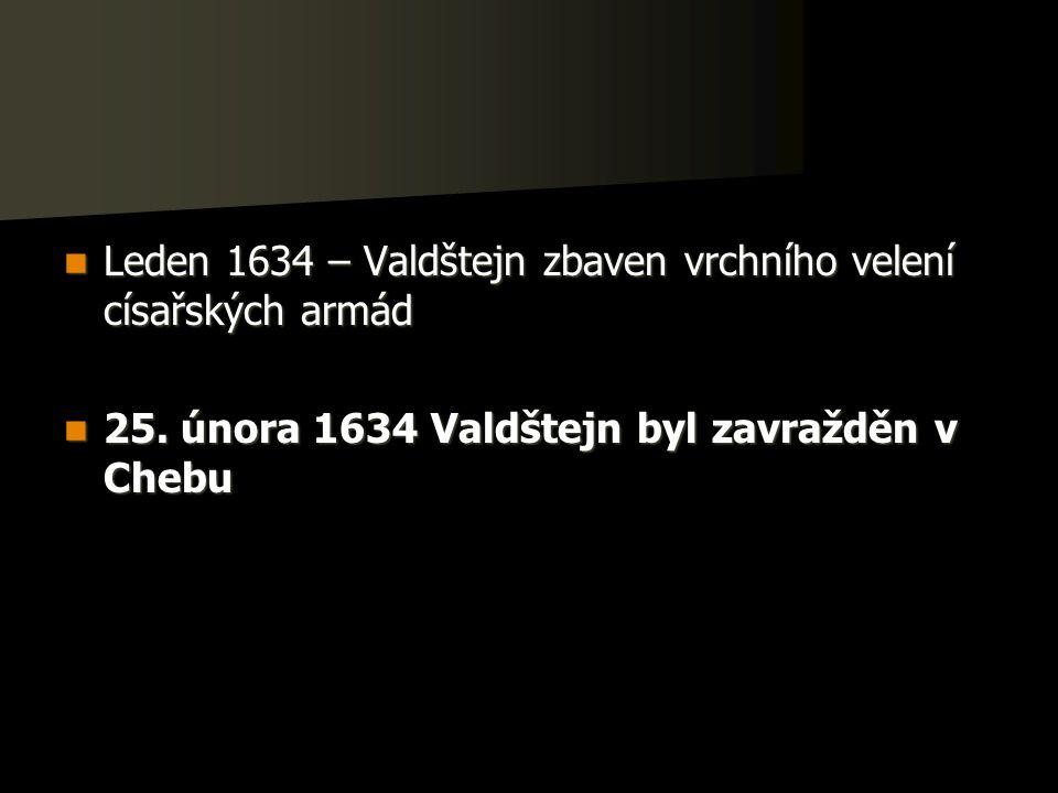 Leden 1634 – Valdštejn zbaven vrchního velení císařských armád Leden 1634 – Valdštejn zbaven vrchního velení císařských armád 25.