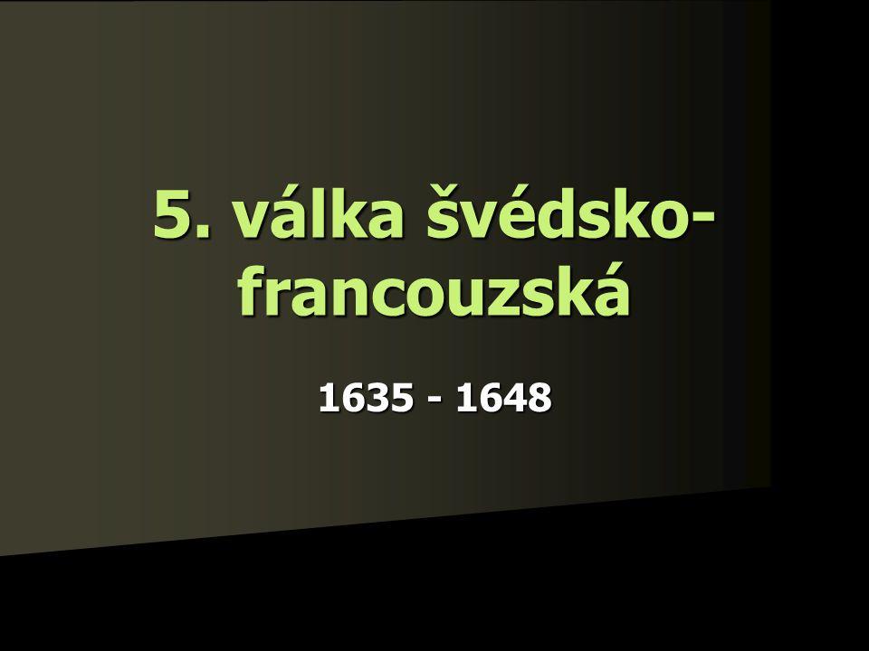 5. válka švédsko- francouzská 1635 - 1648