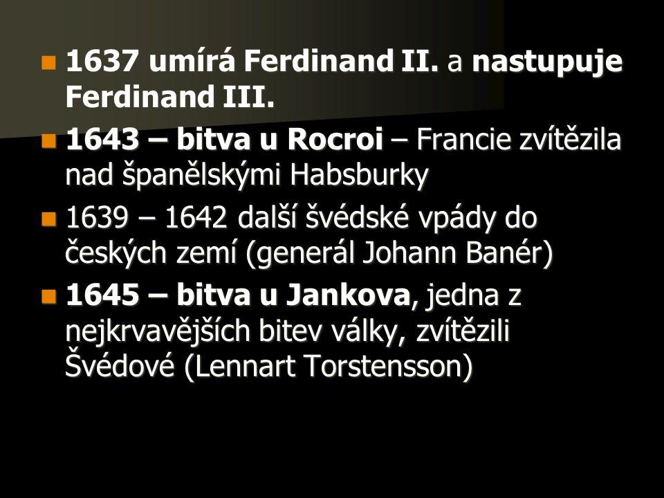 1637 umírá Ferdinand II. a nastupuje Ferdinand III.