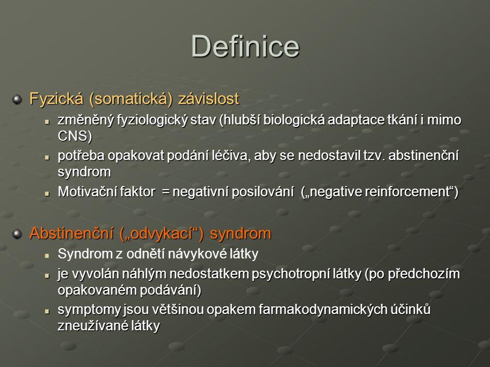 Definice Fyzická (somatická) závislost změněný fyziologický stav (hlubší biologická adaptace tkání i mimo CNS) změněný fyziologický stav (hlubší biolo