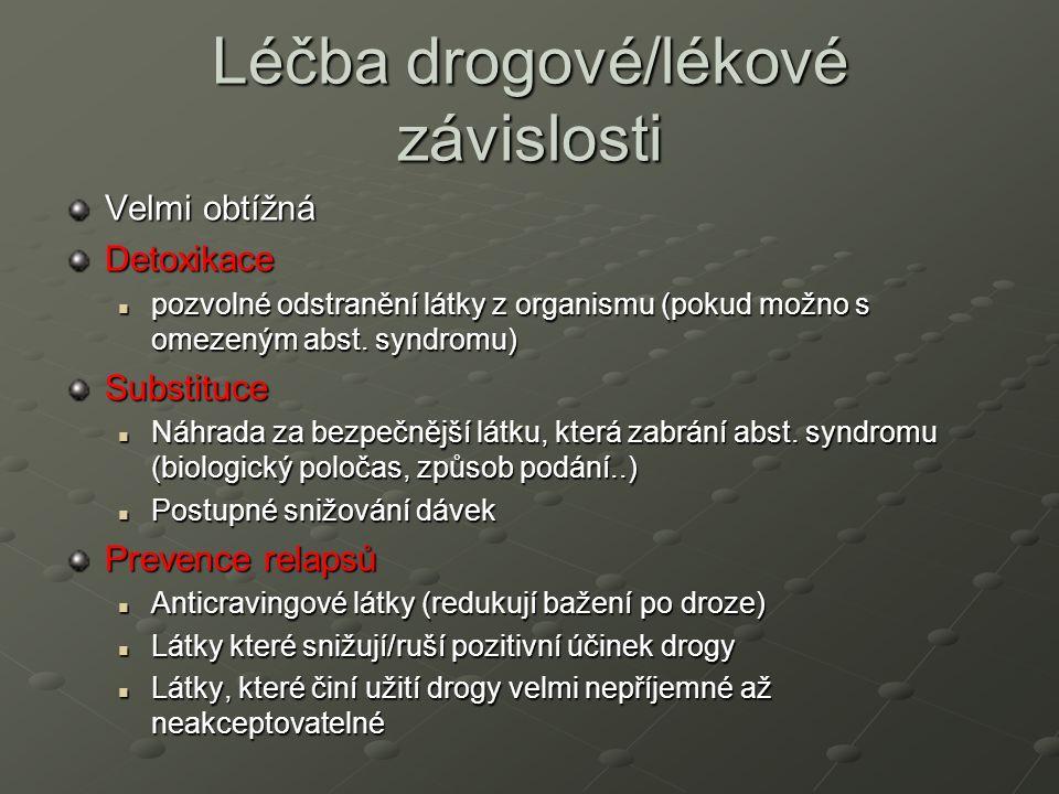 Léčba drogové/lékové závislosti Velmi obtížná Detoxikace pozvolné odstranění látky z organismu (pokud možno s omezeným abst. syndromu) pozvolné odstra