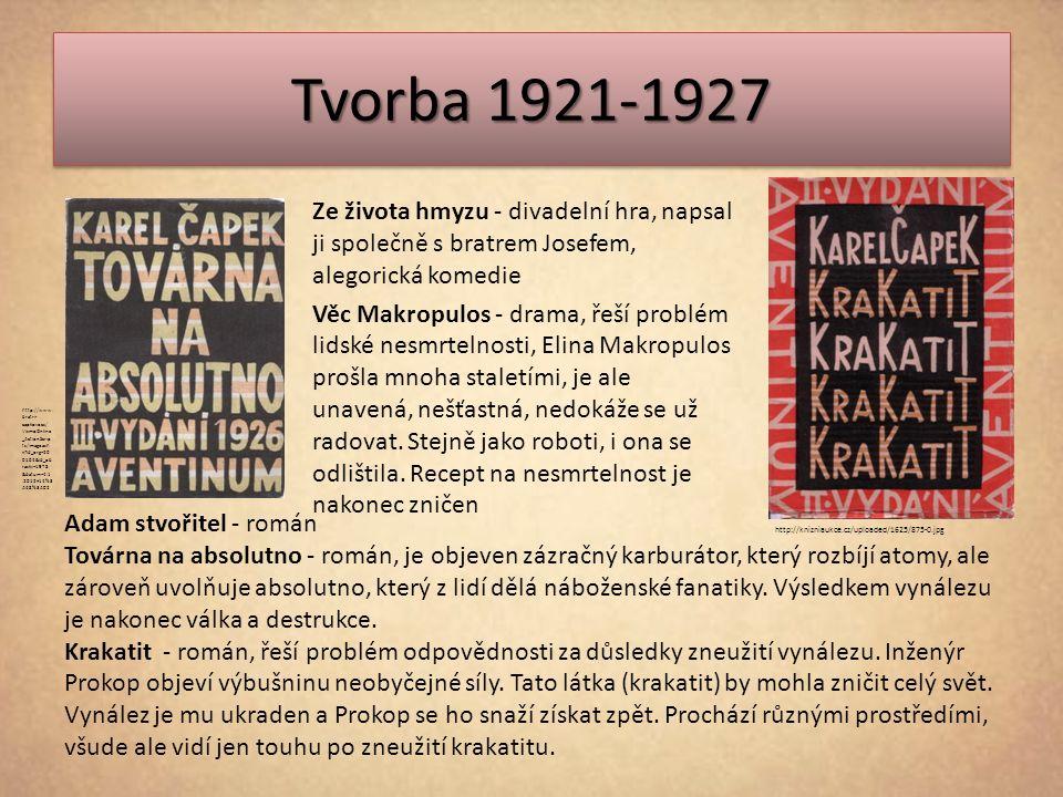 Tvorba 1921-1927 Ze života hmyzu - divadelní hra, napsal ji společně s bratrem Josefem, alegorická komedie Věc Makropulos - drama, řeší problém lidské nesmrtelnosti, Elina Makropulos prošla mnoha staletími, je ale unavená, nešťastná, nedokáže se už radovat.