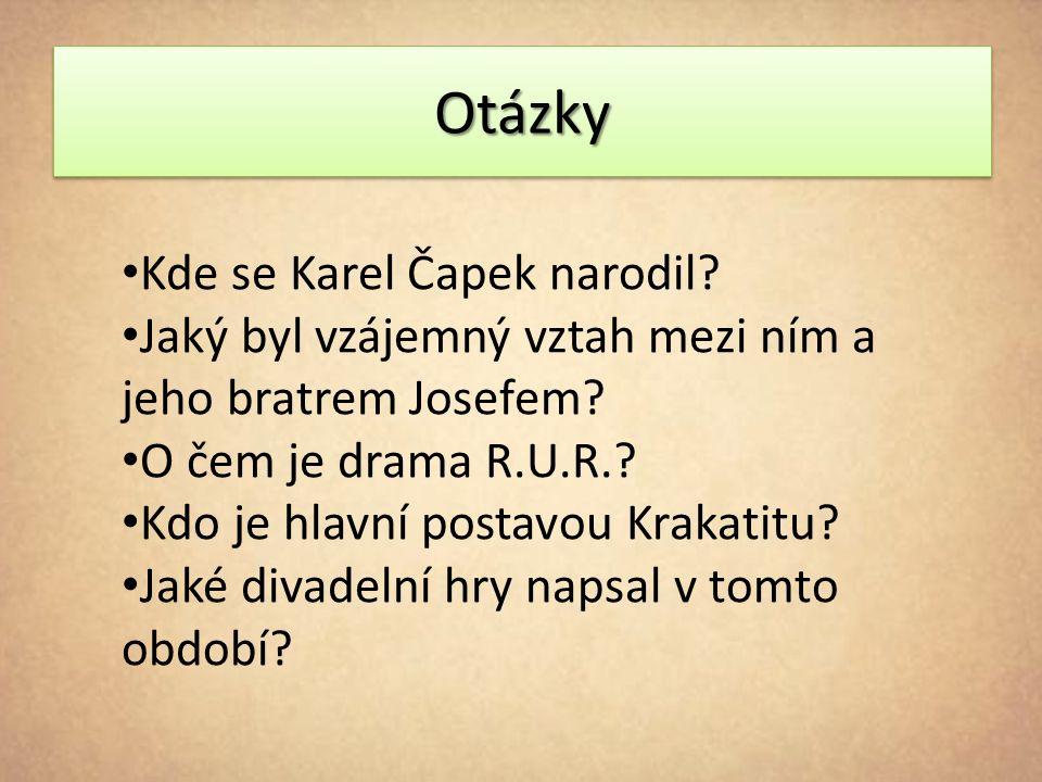 OtázkyOtázky Kde se Karel Čapek narodil. Jaký byl vzájemný vztah mezi ním a jeho bratrem Josefem.
